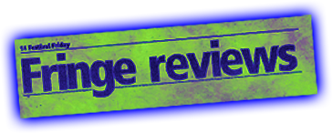 Fringe Reviews